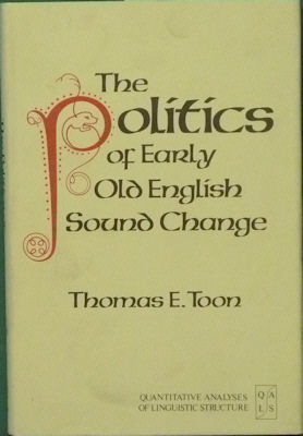 The Politics of Early Old English Sound Change. Thomas E. Toon