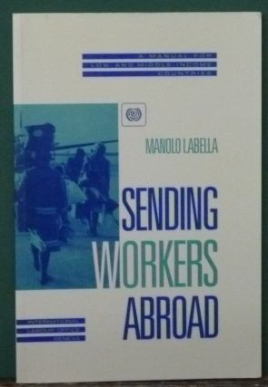 Sending Workers Abroad: A Manual for Low- and Middle- Income Countries. Manolo I. Abella, International Labour Office, Ma. Alcestis Abrera Mangahas.
