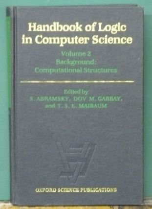 Handbook of Logic in Computer Science: Background Computational Structures. S. Abramsky, Dov M....