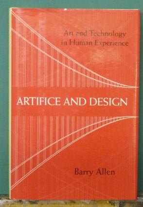 Artifice and Design: Art and Technology in Human Experience. Barry Allen.