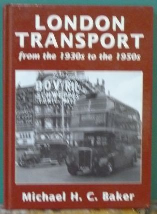 London Transport from the 1930s to the 1950s. Michael H. C. Baker.