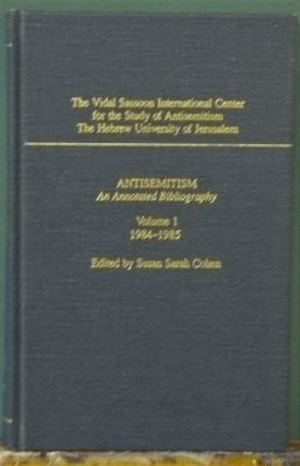 Antisemitism: An Annotated Bibliography: Vol 1: 1984-1985. Susan Sarah Cohen