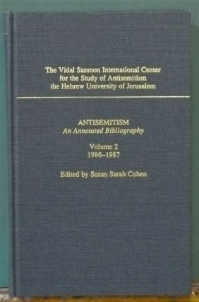 Antisemitism: An Annotated Bibliography: Vol 2: 1986-1987. Susan Sarah Cohen