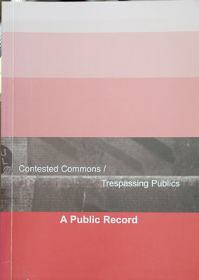 Contested Commons/Trespassing Publics. Jeebesh Bagchi, Lawrence Liang, Ravi sundaram, Sudhir...
