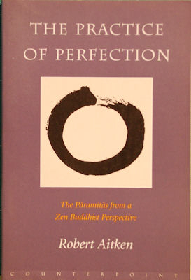 The Practice of Perfection: The Paramitas from a Zen Buddhist Perspective. Robert Aitken