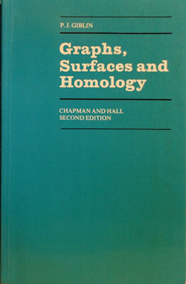 Graphs, Surfaces, and Homology: An Introduction to Algebraic Topology. P. J. Giblin