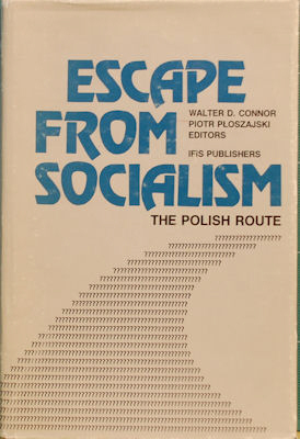Escape from Socialism: the Polish Route. Walter Conner, Piotr Ploszajksi