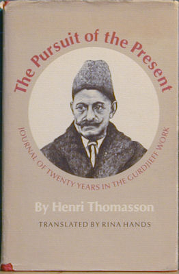 The Pursuit of the Present: Journal of Tenty Years in the Gurdjieff Work. Henri Thomasson