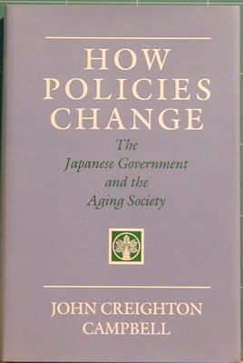 How Policies Change: The Japanese Government and the Aging Society. John Creighton Campbell