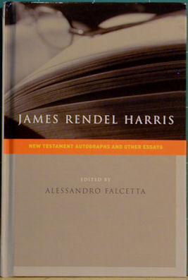 James Rendel Harris: New Testament Autographs and Other Essays. Alessandro Falcetta, Ed