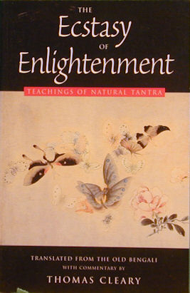 The Ecstasy of Enlightenment: Teachings of Natural Tantra. Thomas Cleary