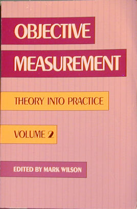 Objective Measurement: Theory into Practice. Mark Wilson, Ed