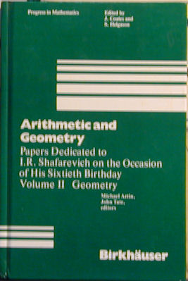 Arithmetic and Geometry: Papers Dedicated to I.R. Shafarevich on the Occasion of His Sixtieth...