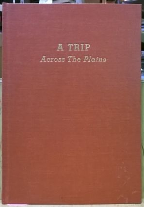A Trip Across the Plains and Life in California. Goe. Keller