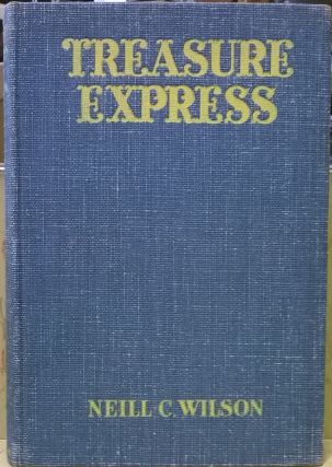 Treasure Express: Epic Days of the Wells Fargo. Neill C. Wilson
