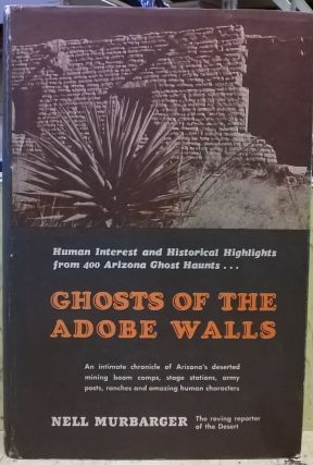 Ghosts of the Adobe Walls: Human Interest and Historical Highlights from 400 Arizona Ghost...