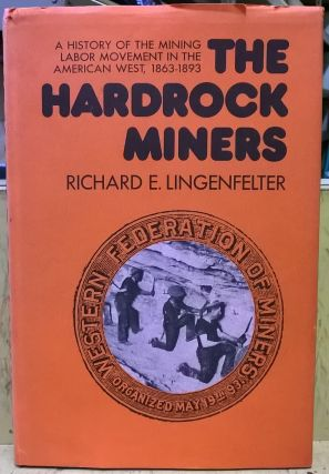 The Hardrock Miners: A History of the Mining Labor Movement in the American West, 1863-1893....