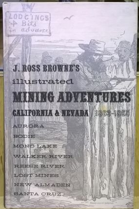 J. Ross Browne's illustrated Mining Adventures, California & Nevada 1863-1865. J. Ross Browne
