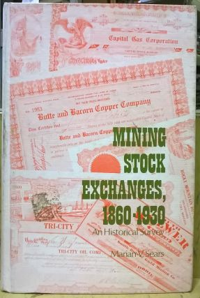 Mining Stock Exchanges, 1860-1930. Marian V. Sears