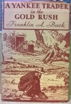 A Yankee Trader in the Gold Rush. Franklin A. Buck