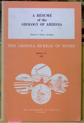 A Resume of the Geology of Arizona (Arizona Bureau of Mines, Bulletin 171). Eldred D. Wilson