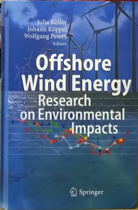 Offshore Wind Energy: Research on Environmental Impacts. Julia Koller, Johann Koppel, Wolfgang Peter