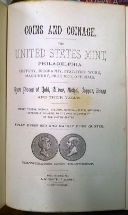 Coins and Coinage. The United States Mint, Philadelphia, History, Biography, Statistics, Work, Machinery, Products, Officials