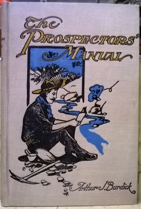 The Prospector's Manual. Arthur J. Burdick