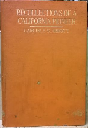 Recollections of a California Pioneer. Carlisle S. Abbott