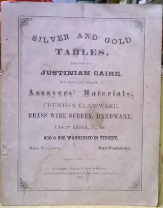 Silver and Gold Tables, Prepared for Justinian Caire, Importer and Dealer in Assayers' Materials,...