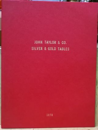 Silver and Gold Tables, Prepared for John Taylor & co., Importers and Dealers in Assayers'...