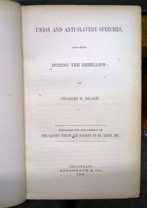 Union and Anti-Slavery Speeches, Delivered During the Rebellion by Charles D. Drake.