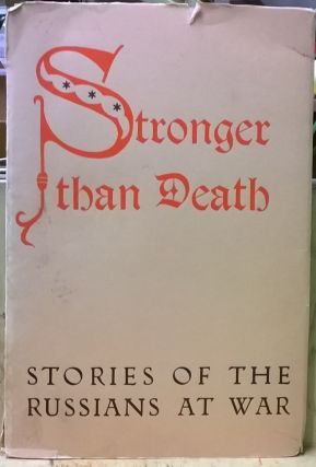 Stronger Than Death: Stories of the Russians at War. Alexander Dovzhenko, Boris Gorbatov, Alexei...