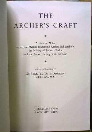 The Archer's Craft: A Sheaf of Notes on certain Matters concerning Archers and Archery, the Making of Archers' Tackle and the Art of Hunting with the Bow