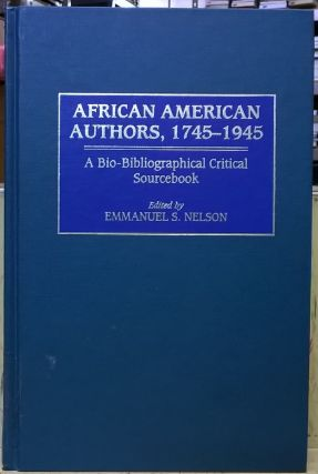 African American Authors, 1745-1945: A Bio-Bibliographical Critical Sourcebook. Emmanuel S. Nelson