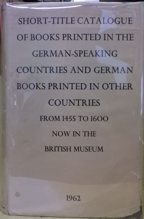 Short-Title Catalogue of Books Printed in the German-Speaking Countries and German Books Printed...