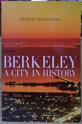 Berkeley: A City in History. Charles Wollenberg