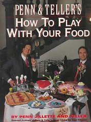 Penn & Teller's How to Play With Your Food/Includes a Gimmicks Envelope. Penn Jillette, Teller
