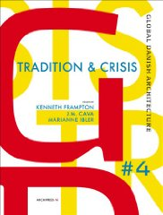 global Danish Architecture #4: tradition and Crisis. Kenneth Frampton, J. M. Cava, Marianne Ibler
