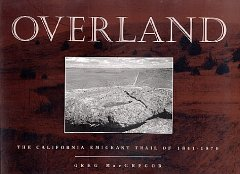 Overland: The California Emigrant Trail of 1841-1870. Greg MacGregor