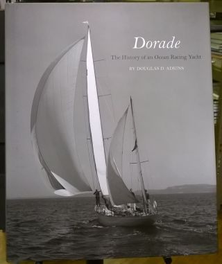 Dorade : The History of an Ocean Racing Yacht. Douglas Adkins
