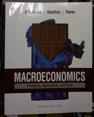 Macroeconomics: Principles, Applications, and Tools. Steven Sheffrin Arthur O'Sullivan, Stephen...