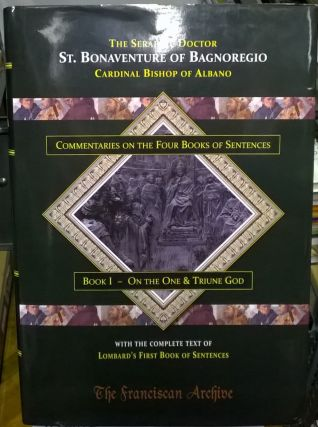 Commentaries on the First Book of Sentences : On the One and Triune God. Bonaventure of Bagnoregio