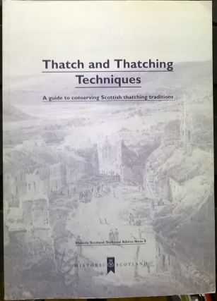 Thatches and Thatching Techniques: Guide to Conserving Scottish Thatching Traditions. Bruce Walker