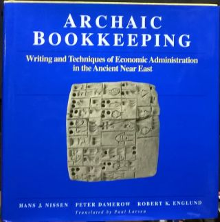 Archaic Bookkeeping: Writing and Techniques of Economic Administration in the Ancient Near East....