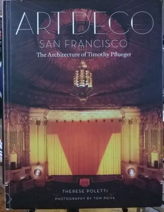 Art Deco San Francisco : The Architecture of Timothy Pflueger. Tom Paiva Therese Poletti.