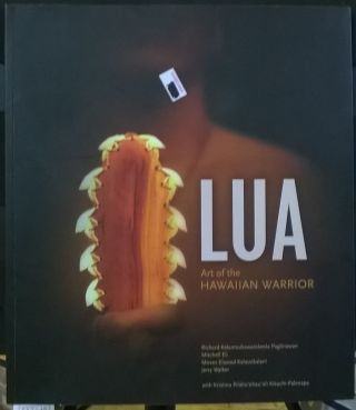 Lua: Art of the Hawaiian Warrior. Sally-jo Keala-o-anuenue Bowman, Tamara Leiokanoe Moan, Moses...
