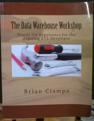 The Data Warehouse Workshop: Providing Practical Experience to the Aspiring ETL Developer. Brian...