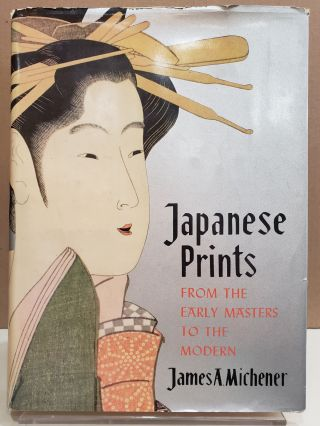 Japanese Prints from the Early Masters to the Modern. James A. Michener