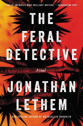 The Feral Detective. Jonathan Lethem